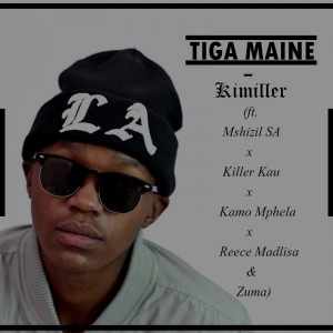 Tiga Maine - Kimiller (ft. Mshizil SA x Killer Kau x Kamo Mphela x Reece Madlisa & Zuma)