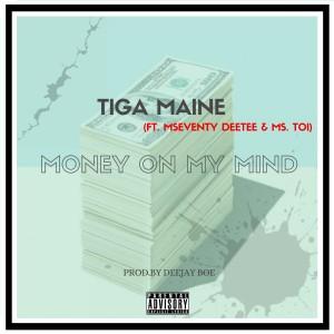 Tiga Maine - Money On My Mind (ft. Mseventy DeeTee & Ms. Toi)