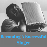 How To Become A Successful Singer In 9 Steps