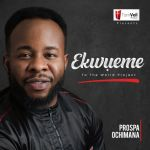 Prospa Ochimana – Ekwueme To The World Album