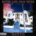 Sinzu – Better Late Than Never (Album)