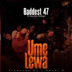Baddest 47 Ft. Nay Wa Mitego – Umelewa