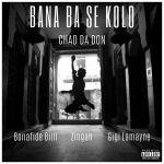 Chad Da Don Drops Bana Ba Se Kolo Featuring Bonafide Billi, Zingah & Gigi Lamayne