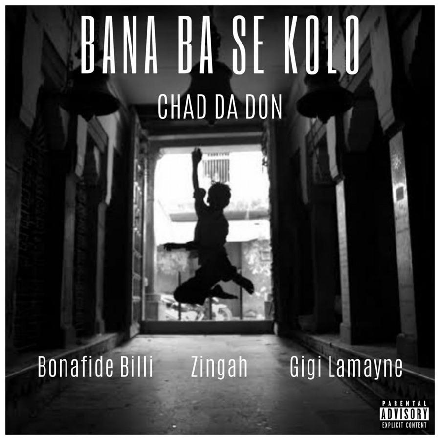 Chad Da Don - Bana Ba Se Kolo (feat. Zingah, Gigi Lamayne & Bonafide Billi) - Single