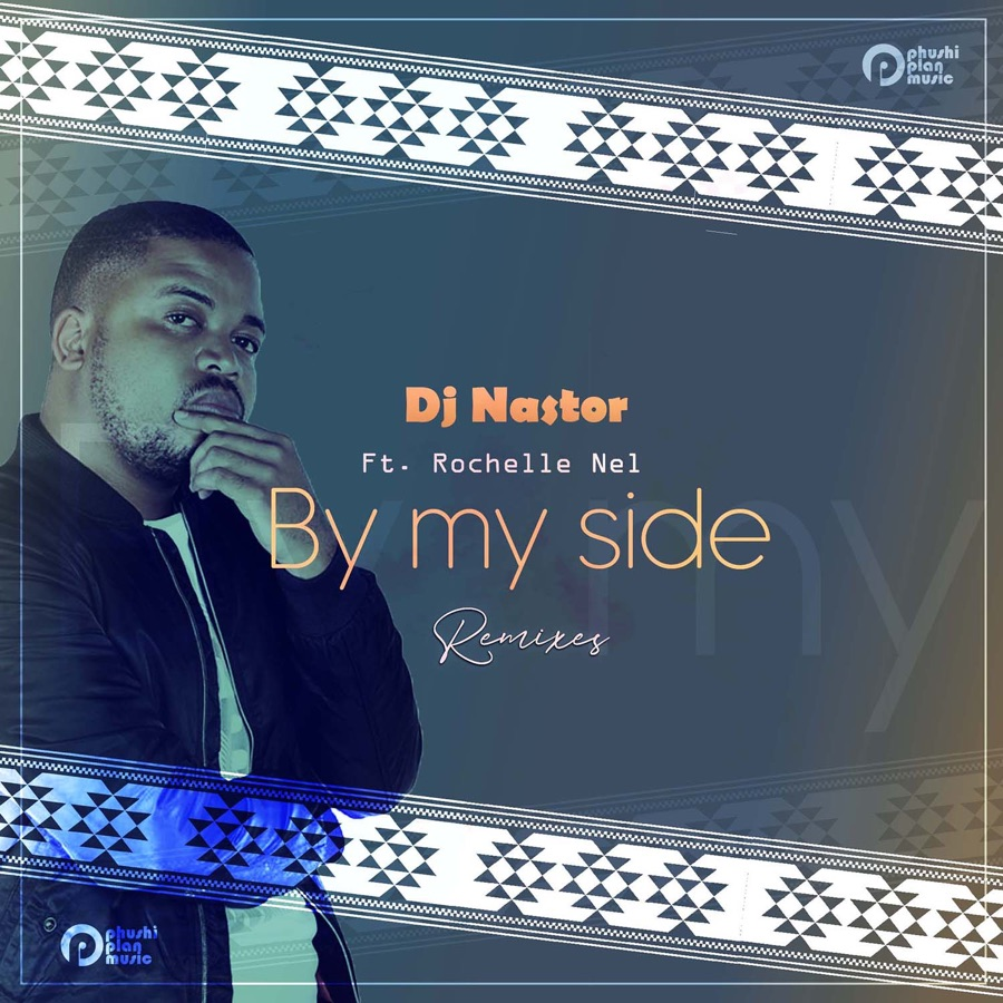 Dj Nastor - By My Side [Remixes] (feat. Rochelle Nel) - EP