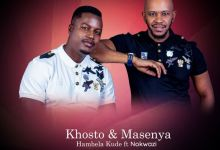 """Khosto & Masenya release """"Hambela Kude"""" featuring Nokwazi"""