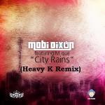 Mobi Dixon & M Que – City Rains (Heavy-K Remix)