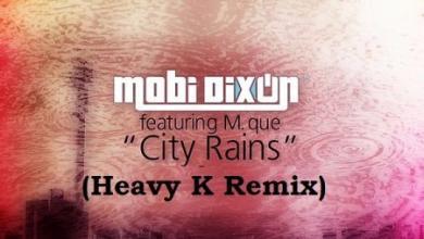 Photo of Mobi Dixon & M Que – City Rains (Heavy-K Remix)
