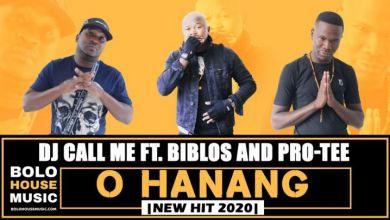 Photo of DJ Call Me – O Hanang Ft. Biblos & Pro Tee