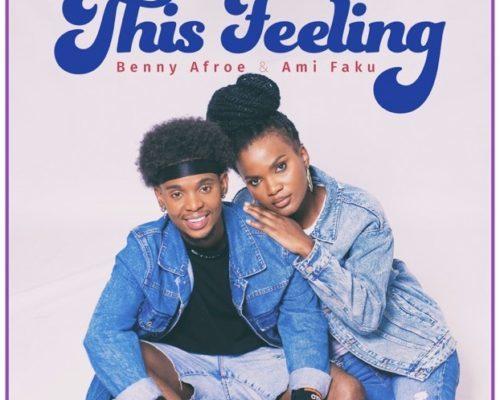 Benny Afroe – This Feeling Ft. Ami Faku