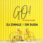 DJ Zinhle & Dr Duda – Go! Feat. Lucille Slade Is Finally Here