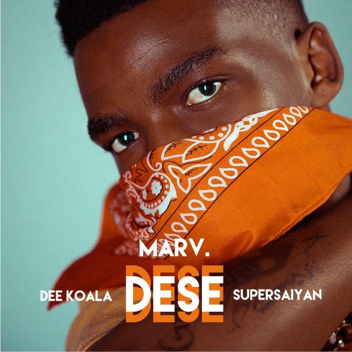 Marv – Dese Ft. Dee Koala & Supersaiyan
