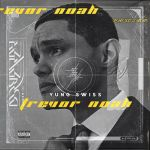 """New Song By Yung Swiss """"Trevor Noah"""""""