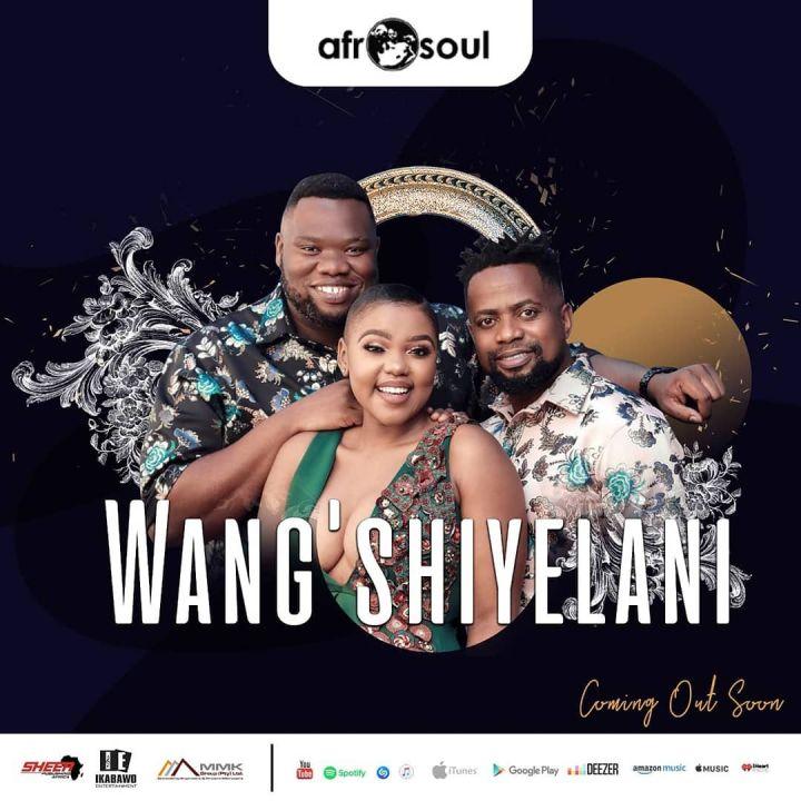 Afrosoul To Release New Song Titled Wang'shiyelani