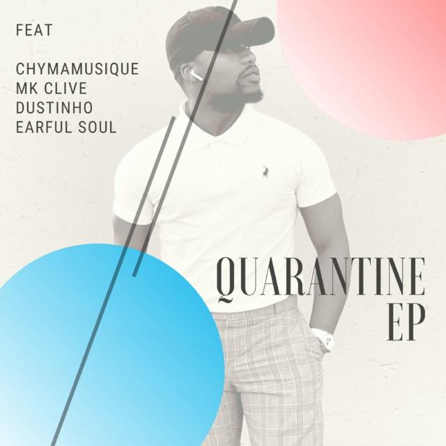 Chymamusique – March 2020 Chilled Mix (Quarantine EP) Ft. MK Clive, Dustinho, Earful Soul