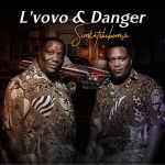"L'vovo & Danger Drops Artwork And Release Date For Upcoming Song ""Simkatshubomvu"""