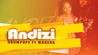 "Photo of DrumPope Enlists Moneoa For ""Andizi"""