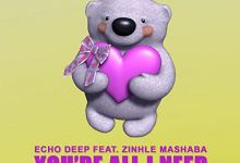 Echo Deep's You're All I Need Feat. Zinhle Mashaba Is Now Available For Streaming
