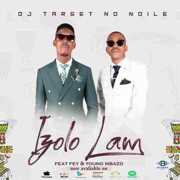 DJ Target No Ndile – Izolo Lami Ft. Fey & Young Mbazo Image