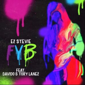 "EZ Stevie Enlists Tory Lanez and Afrobeats Heavyweight, Davido For ""FYB"""