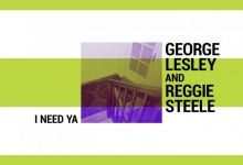 """George Lesley & Reggie Steel Joined Forces For """"I Need Ya"""""""
