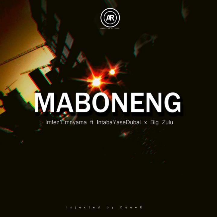 Imfez'emnyama – Maboneng Ft. Intaba Yasedubai x Big Zulu