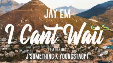Photo of Jay Em – I Can't Wait ft. YoungstaCPT & J'Something