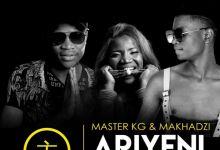 "Master KG And Makhadzi Returns With ""Ariyeni"" featuring Prince Benza"