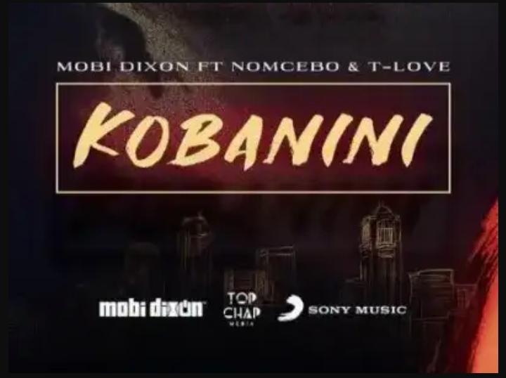 Mobi Dixon Enlists Nomcebo & T-Love For Kobanini