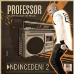 "Professor Saves Us With ""Ndincedeni 2"" Featuring Dalom Kids, MSK And Mr Luu"