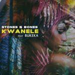 Stones & Bones – Kwanele ft. Bukeka