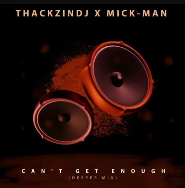 ThackzinDJ x Mick-Man – Can't Get Enough (Deeper Mix)