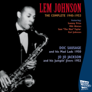 The Complete Recordings 1940 - 1953 - Lem Johnson, Doc Sausage & His Mad Lads & Jo Jo Jackson and His Jumpin' Jivers