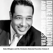 Duke Ellington and His Orchestra Selected Favorites, Vol. 8 - Duke Ellington and His Orchestra