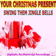 Your Christmas Present - Swing Them Jingle Bells - Various Artists