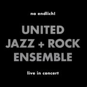 Na endlich! (Live) - The United Jazz & Rock Ensemble