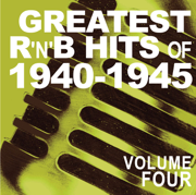 Greatest R&B Hits of 1940-1945, Vol. 4 - Various Artists