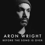 Before the Song Is Over - Aron Wright