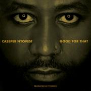 Good for That - Cassper Nyovest