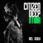 Citizen Deep – Zwakala – Ntima