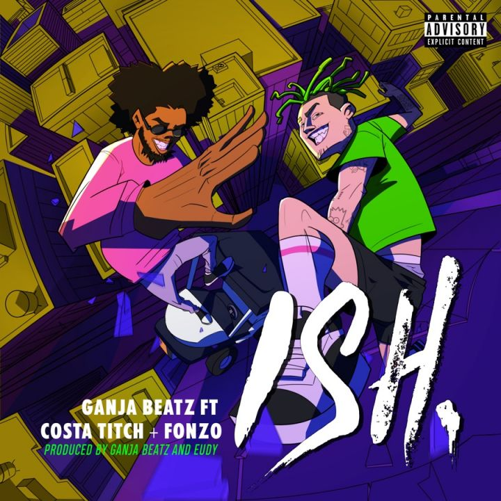 Ganja Beatz » ISH (feat. Costa Titch & Fonzo) »