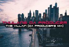 Thulane Da Producer » The Villain » (Da Producer's Mix)
