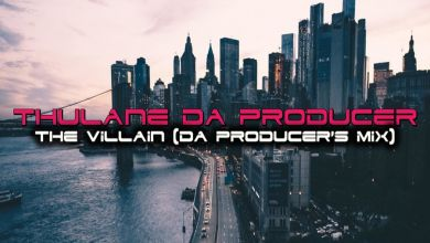Photo of Thulane Da Producer – The Villain – (Da Producer's Mix)