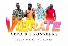 Photo of Afro B, Konshens & Stadic – Vibrate (feat. Jonny Blaze)