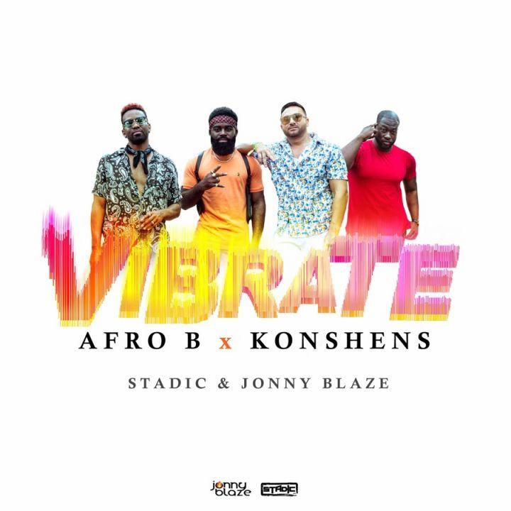 Afro B, Konshens & Stadic » Vibrate (feat. Jonny Blaze) »