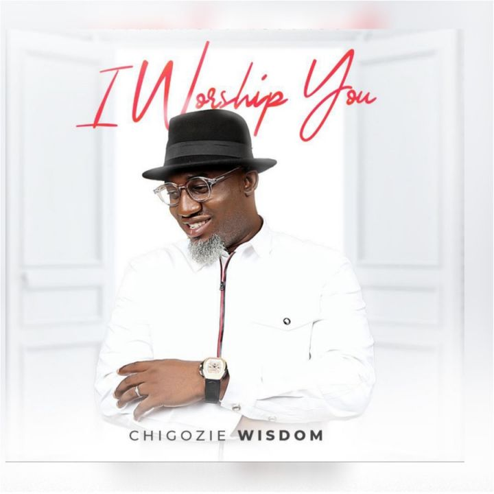 Chigozie Wisdom » I Worship You »