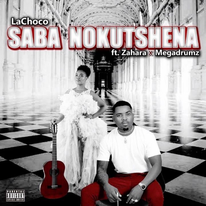 LaChoco – Saba Nokutshena (feat. Zahara & MEGADRUMZ)