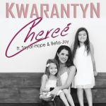 Cheree  – Kwarantyn (feat. Taylor-Hope & Bella-Joy)