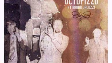 Photo of Octopizzo – Che Che Ft. Barak Jacuzzi