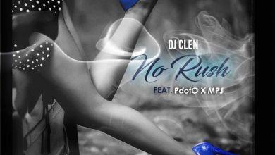 "DJ Clen Features Pdot O & MPJ On ""No Rush"""